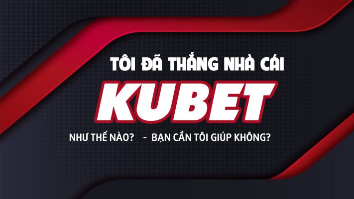 thắng nhà cái kubet, cách chơi kubet thắng